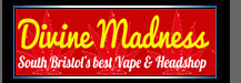 Divine Madness - South Bristol's best Vape & Headshop