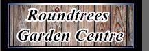 Roundtrees Garden Centre